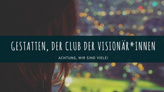 Gestatten, der Club der Visionär*innen |aufebenholz.de
