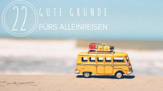 22 Gründe für das Alleinreisen | aufebenholz.de