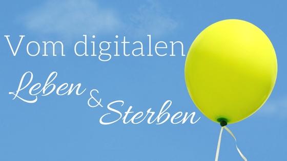 Vom digitalen Leben und Sterben |aufebenholz.de